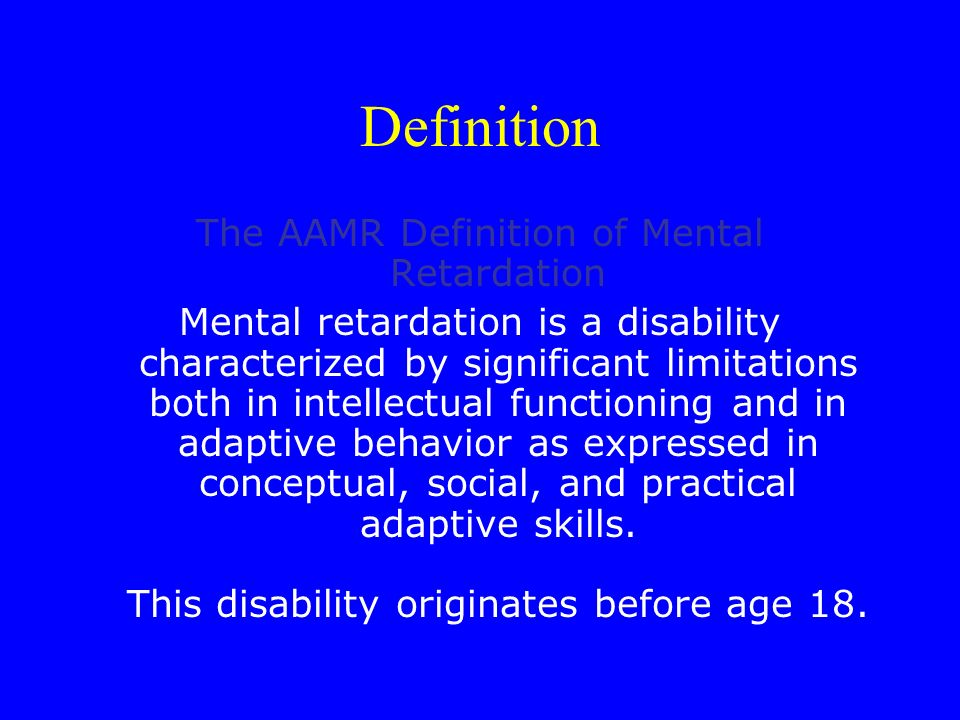 Definition The AAMR Definition of Mental Retardation Mental retardation is a disability characterized by significant limitations both in intellectual functioning and in adaptive behavior as expressed in conceptual, social, and practical adaptive skills.