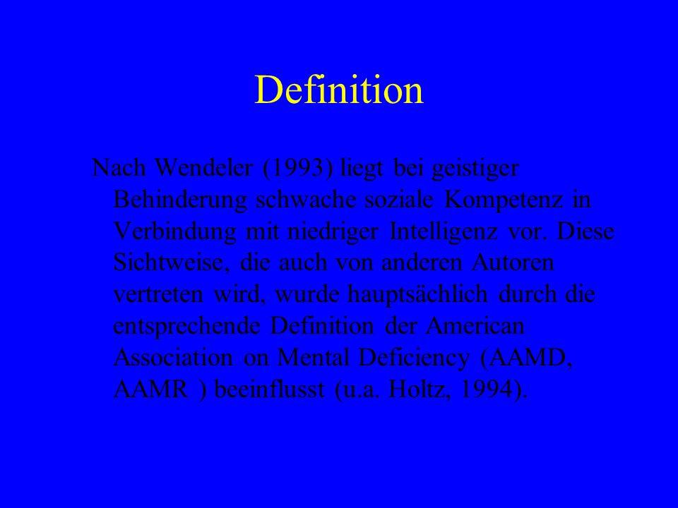 Definition Nach Wendeler (1993) liegt bei geistiger Behinderung schwache soziale Kompetenz in Verbindung mit niedriger Intelligenz vor. Diese Sichtwei
