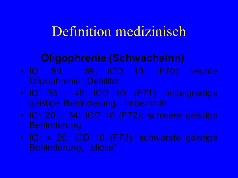 Definition medizinisch Oligophrenie (Schwachsinn) IQ: 50 - 69; ICD 10; (F70): leichte Oligophrenie; Debilität IQ: 35 – 49; ICD 10: (F71): mittelgradig