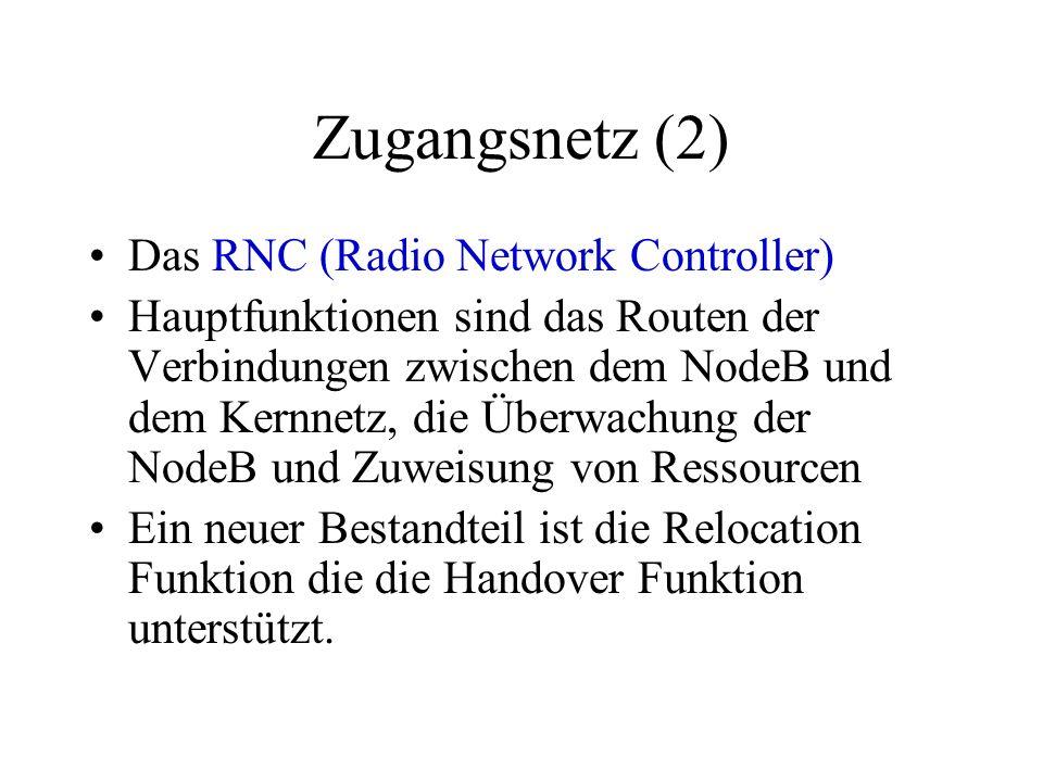 Zugangsnetz (2) Das RNC (Radio Network Controller) Hauptfunktionen sind das Routen der Verbindungen zwischen dem NodeB und dem Kernnetz, die Überwachu