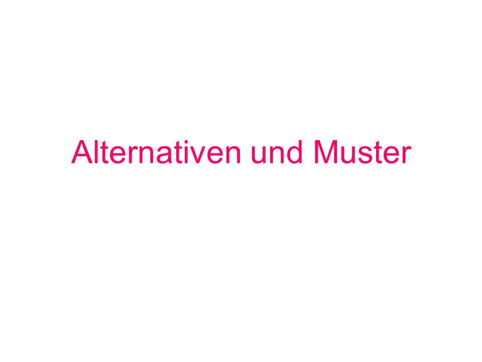Alternativen und Muster