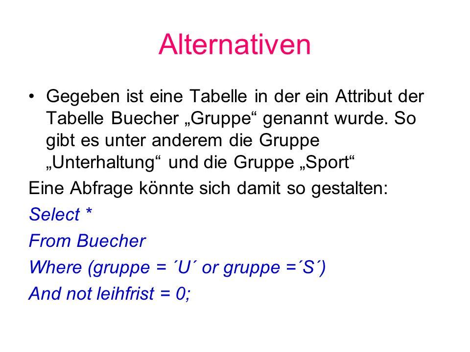 Alternativen Gegeben ist eine Tabelle in der ein Attribut der Tabelle Buecher Gruppe genannt wurde. So gibt es unter anderem die Gruppe Unterhaltung u