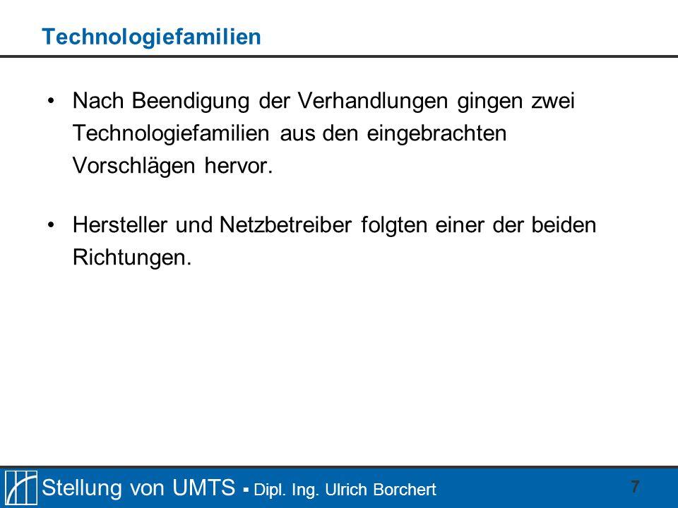 Stellung von UMTS Dipl. Ing. Ulrich Borchert 7 Technologiefamilien Nach Beendigung der Verhandlungen gingen zwei Technologiefamilien aus den eingebrac