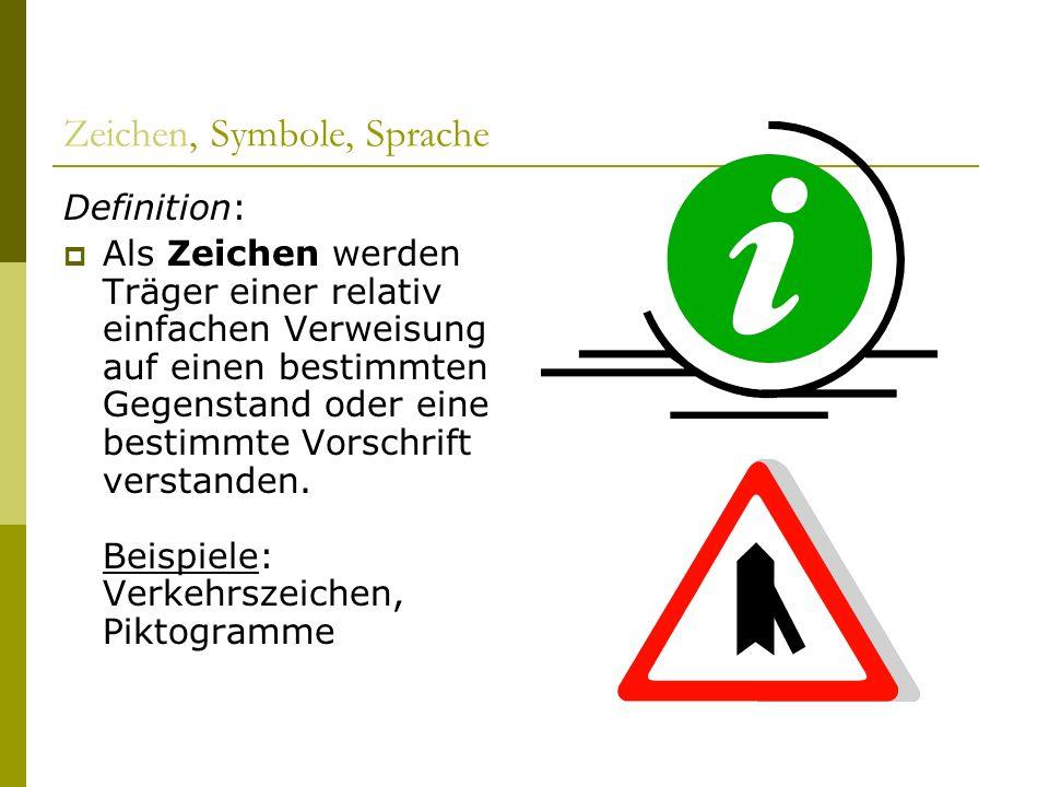 Zeichen, Symbole, Sprache Definition: Als Zeichen werden Träger einer relativ einfachen Verweisung auf einen bestimmten Gegenstand oder eine bestimmte