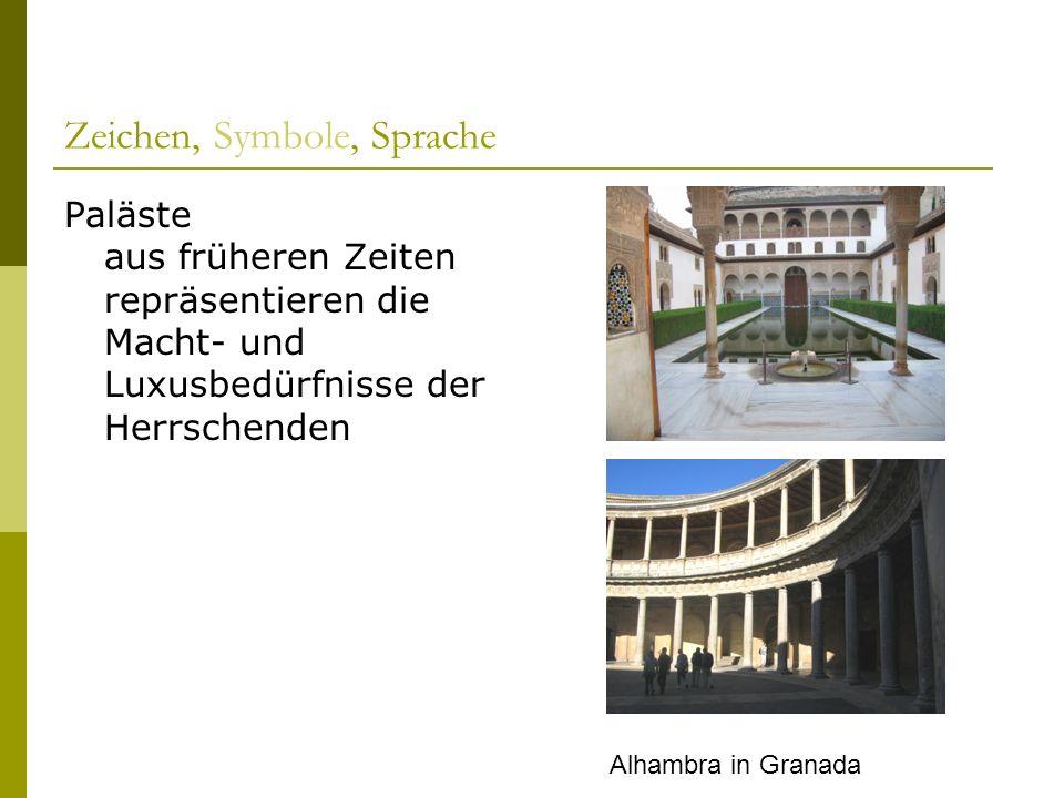 Zeichen, Symbole, Sprache Paläste aus früheren Zeiten repräsentieren die Macht- und Luxusbedürfnisse der Herrschenden Alhambra in Granada