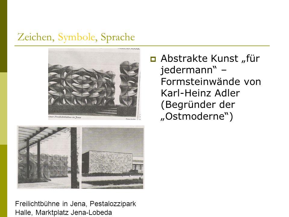 Zeichen, Symbole, Sprache Abstrakte Kunst für jedermann – Formsteinwände von Karl-Heinz Adler (Begründer der Ostmoderne) Freilichtbühne in Jena, Pesta