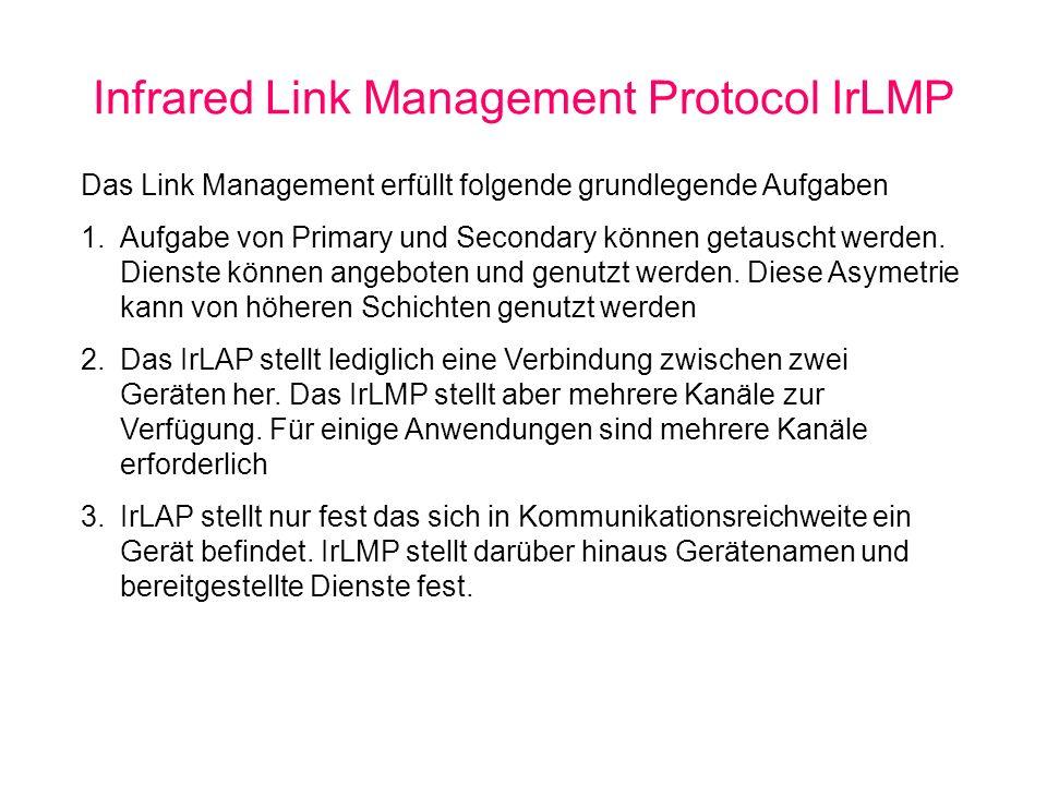 Infrared Link Management Protocol IrLMP Das Link Management erfüllt folgende grundlegende Aufgaben 1.Aufgabe von Primary und Secondary können getauscht werden.