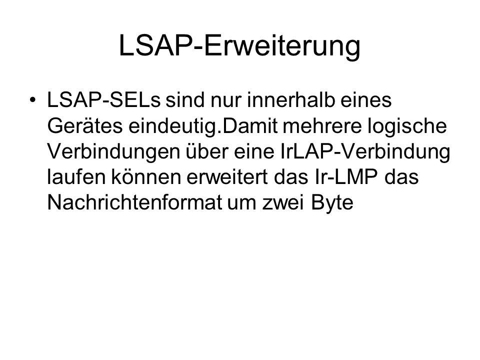 LSAP-Erweiterung LSAP-SELs sind nur innerhalb eines Gerätes eindeutig.Damit mehrere logische Verbindungen über eine IrLAP-Verbindung laufen können erweitert das Ir-LMP das Nachrichtenformat um zwei Byte