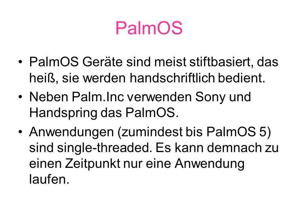 PalmOS PalmOS Geräte sind meist stiftbasiert, das heiß, sie werden handschriftlich bedient.