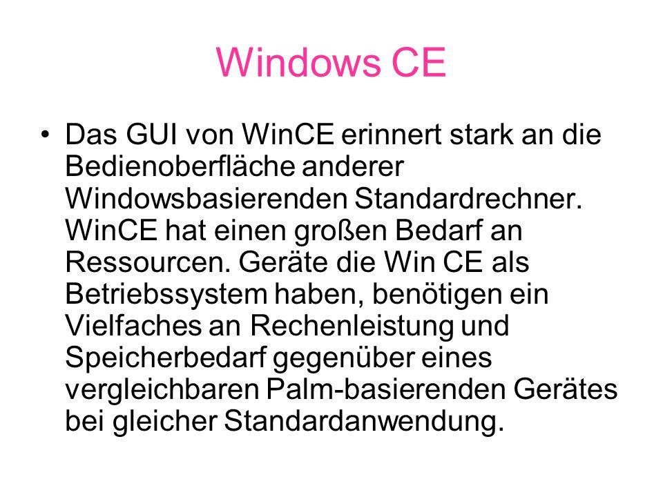 Windows CE Das GUI von WinCE erinnert stark an die Bedienoberfläche anderer Windowsbasierenden Standardrechner.
