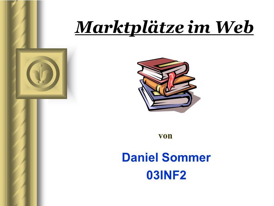 Marktplätze im Web Daniel Sommer, 03INF2 32 3.8 Die Zukunft virtueller Marktpl ä tze Durch die Vorteile der virtuellen Marktplätze wird auch in Zukunft ein großer Anstieg von entsprechenden Plattformen im Netz zu verzeichnen sein.