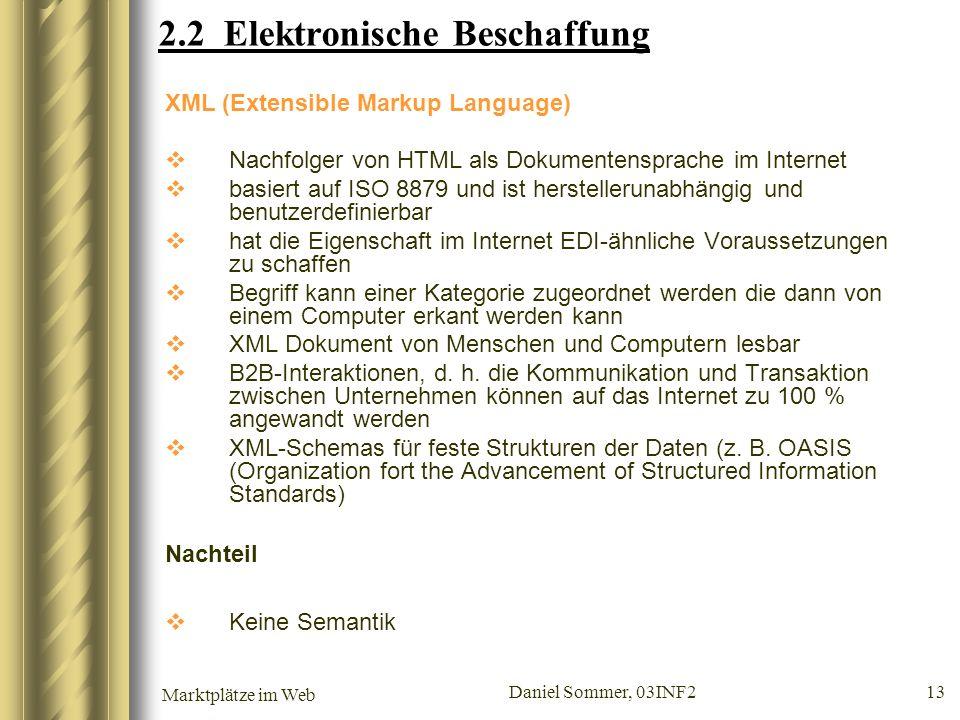 Marktplätze im Web Daniel Sommer, 03INF2 13 2.2 Elektronische Beschaffung XML (Extensible Markup Language) Nachfolger von HTML als Dokumentensprache i