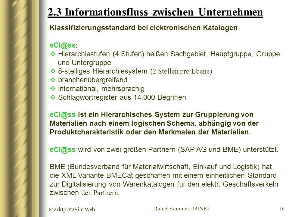Marktplätze im Web Daniel Sommer, 03INF2 16 2.3 Informationsfluss zwischen Unternehmen Klassifizierungsstandard bei elektronischen Katalogen eCl@ss: H