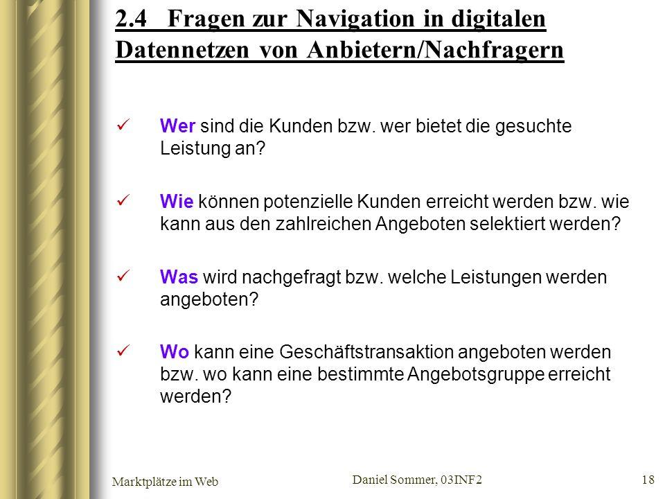 Marktplätze im Web Daniel Sommer, 03INF2 18 2.4 Fragen zur Navigation in digitalen Datennetzen von Anbietern/Nachfragern Wer sind die Kunden bzw. wer