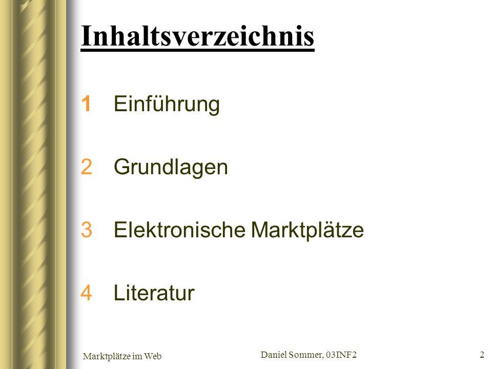 Marktplätze im Web Daniel Sommer, 03INF2 2 1Einführung 2Grundlagen 3Elektronische Marktplätze 4Literatur Inhaltsverzeichnis