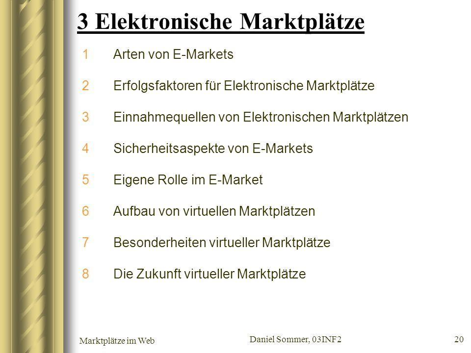 Marktplätze im Web Daniel Sommer, 03INF2 20 3 Elektronische Marktplätze 1Arten von E-Markets 2Erfolgsfaktoren für Elektronische Marktplätze 3Einnahmeq