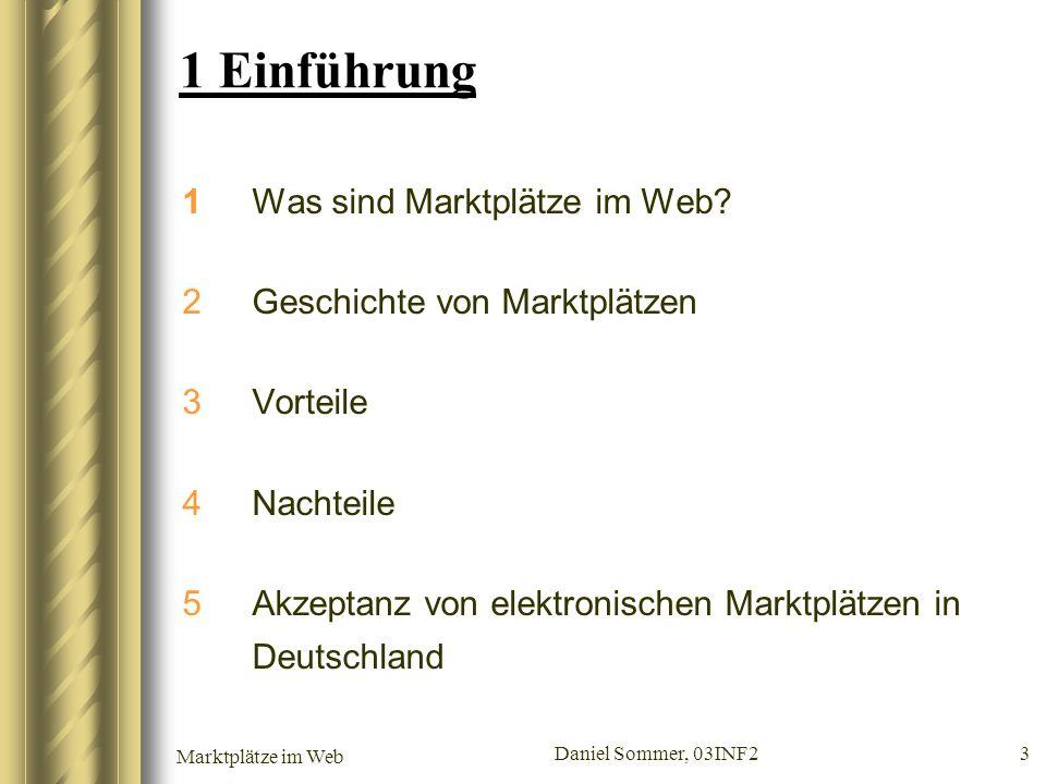Marktplätze im Web Daniel Sommer, 03INF2 3 1 Einführung 1Was sind Marktplätze im Web? 2Geschichte von Marktplätzen 3Vorteile 4Nachteile 5Akzeptanz von
