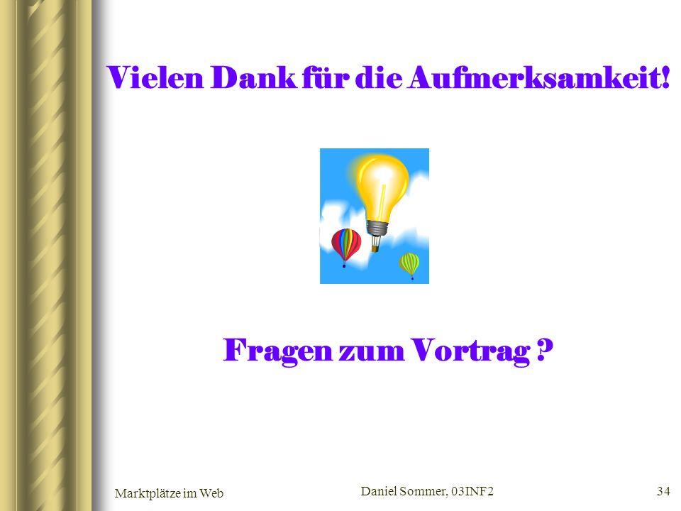 Marktplätze im Web Daniel Sommer, 03INF2 34 Vielen Dank für die Aufmerksamkeit! Fragen zum Vortrag ?