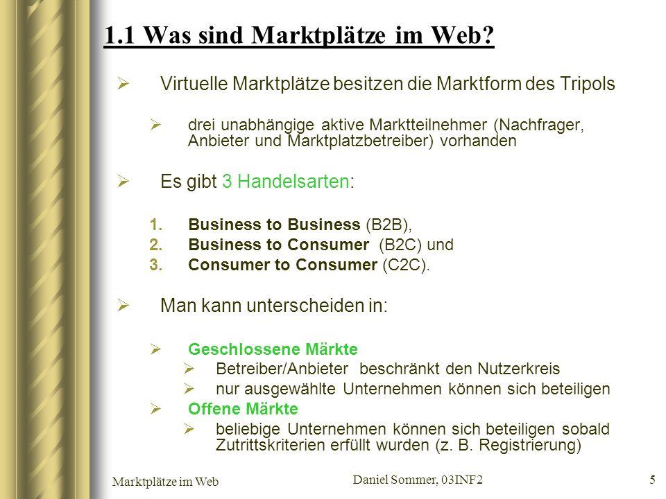 Marktplätze im Web Daniel Sommer, 03INF2 5 1.1 Was sind Marktplätze im Web? Virtuelle Marktplätze besitzen die Marktform des Tripols drei unabhängige