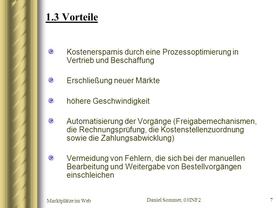 Marktplätze im Web Daniel Sommer, 03INF2 7 1.3 Vorteile Kostenersparnis durch eine Prozessoptimierung in Vertrieb und Beschaffung Erschließung neuer M