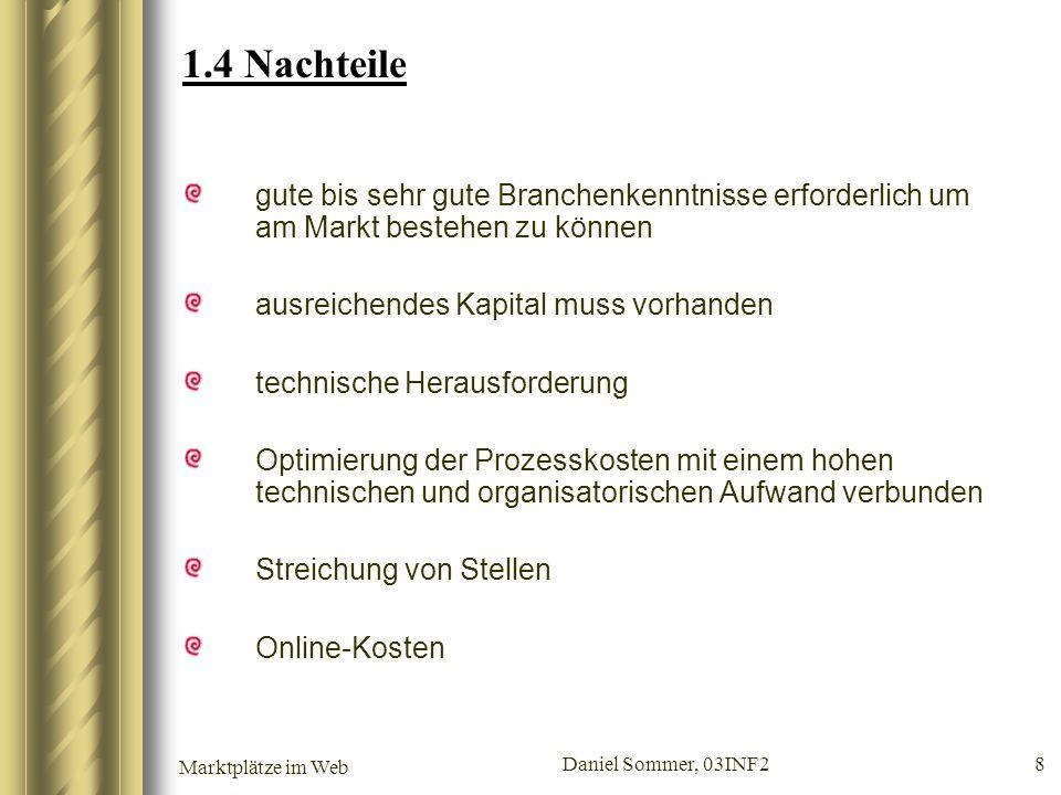 Marktplätze im Web Daniel Sommer, 03INF2 9 1.5 Akzeptanz von elektronischen Marktplätzen in Deutschland größte Unternehmen Deutschlands sind bereits international auf Marktplätzen tätig viele KMU (kleine und mittelständische Unternehmen) nicht auf Marktplätzen vertreten Dies liegt an folgenden Punkten: unvollständige Ausstattung dieser Unternehmen mit ERP (Enterprise-Resource-Planning, z.
