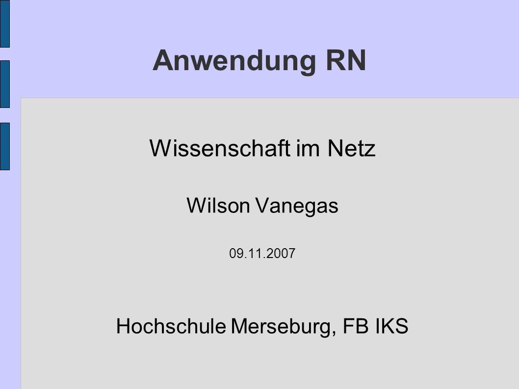 Anwendung RN Wissenschaft im Netz Wilson Vanegas 09.11.2007 Hochschule Merseburg, FB IKS