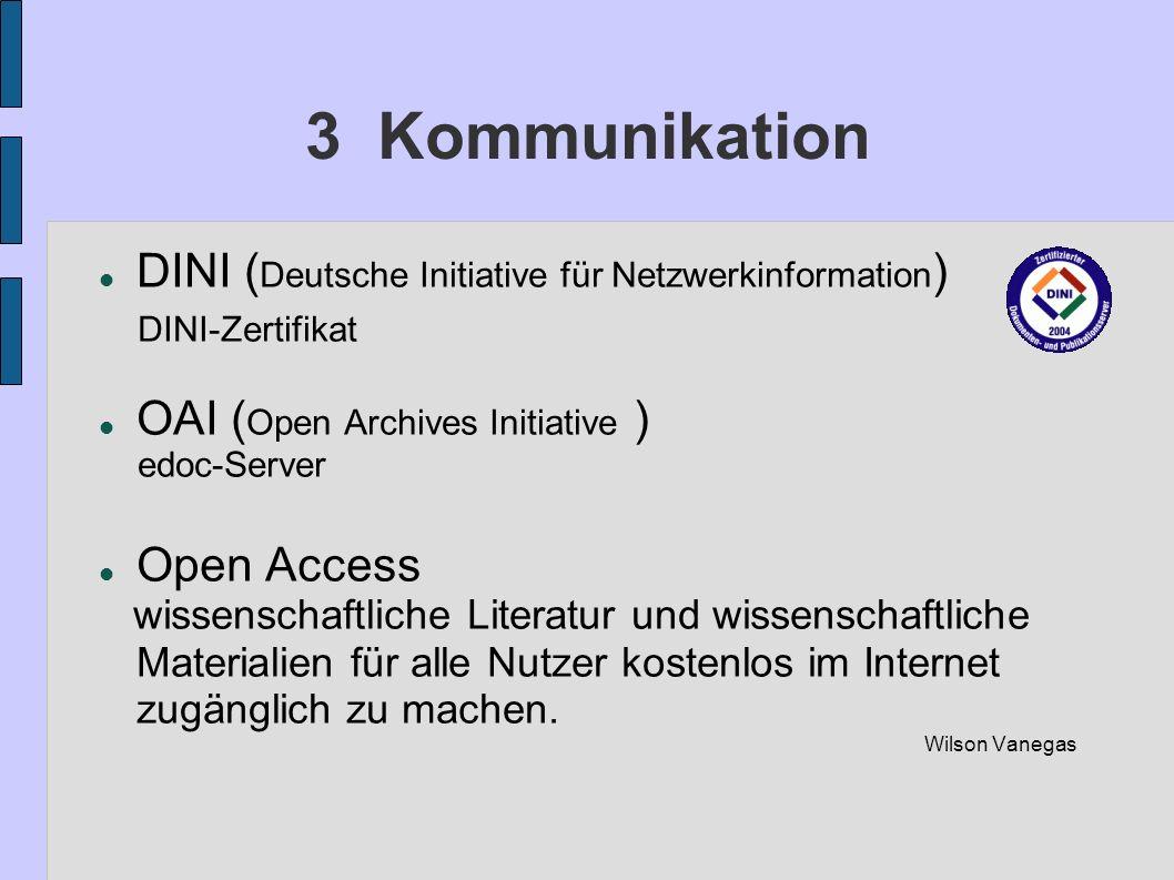 3 Kommunikation DINI ( Deutsche Initiative für Netzwerkinformation ) DINI-Zertifikat OAI ( Open Archives Initiative ) edoc-Server Open Access wissensc