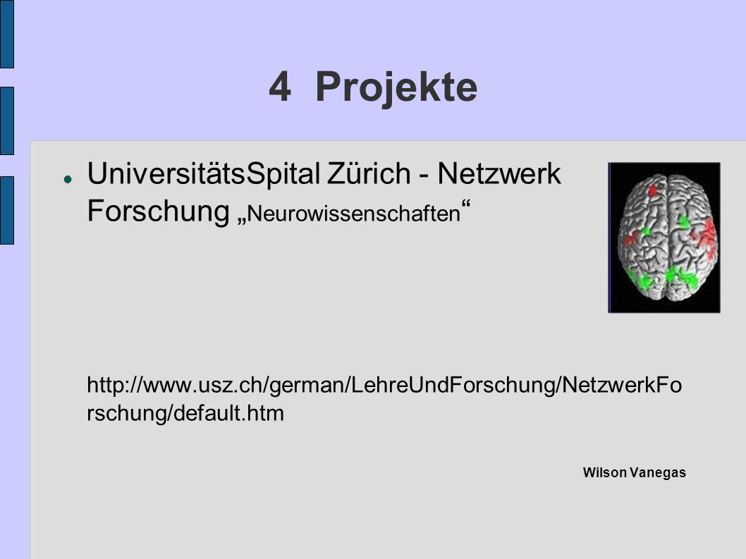 4 Projekte UniversitätsSpital Zürich - Netzwerk Forschung Neurowissenschaften http://www.usz.ch/german/LehreUndForschung/NetzwerkFo rschung/default.ht