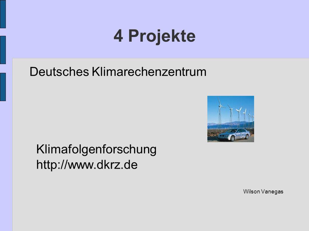 4 Projekte Deutsches Klimarechenzentrum Klimafolgenforschung http://www.dkrz.de Wilson Vanegas