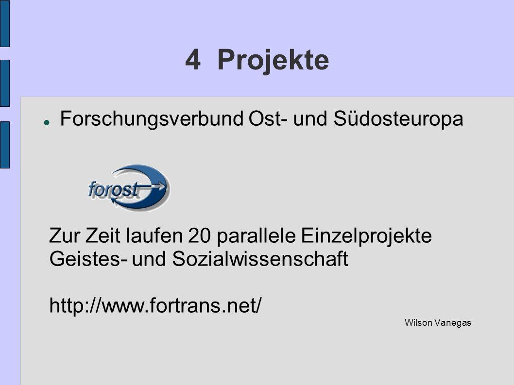 4 Projekte Forschungsverbund Ost- und Südosteuropa Zur Zeit laufen 20 parallele Einzelprojekte Geistes- und Sozialwissenschaft http://www.fortrans.net