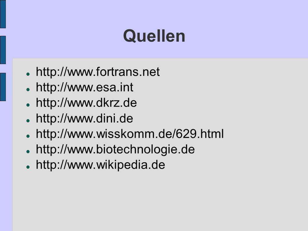 Quellen http://www.fortrans.net http://www.esa.int http://www.dkrz.de http://www.dini.de http://www.wisskomm.de/629.html http://www.biotechnologie.de