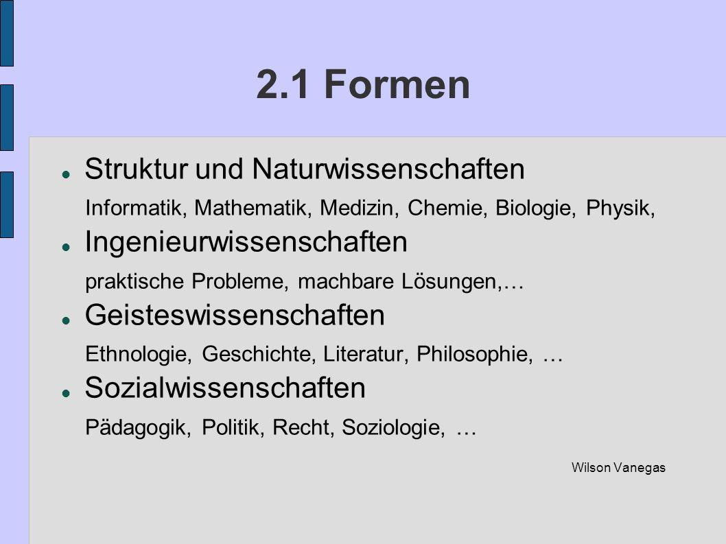 2.1 Formen Struktur und Naturwissenschaften Informatik, Mathematik, Medizin, Chemie, Biologie, Physik, Ingenieurwissenschaften praktische Probleme, ma