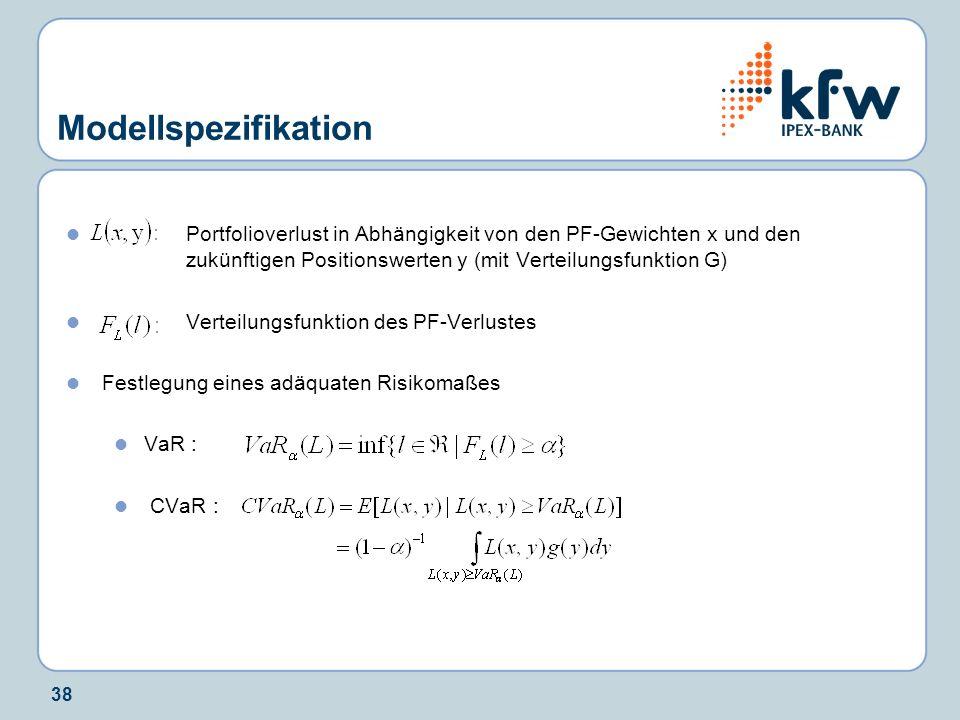 38 Modellspezifikation Portfolioverlust in Abhängigkeit von den PF-Gewichten x und den zukünftigen Positionswerten y (mit Verteilungsfunktion G) Verteilungsfunktion des PF-Verlustes Festlegung eines adäquaten Risikomaßes VaR : CVaR :