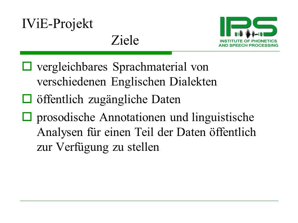 IViE-Projekt Motivation für die Sprachtechnologie werden Quantifizierbare Daten benötigt im Moment nur wenig statistische Daten über Variationen statistische Modelle der Intonation werden für bessere Sprachsynthese und -verständlichkeit benötigt