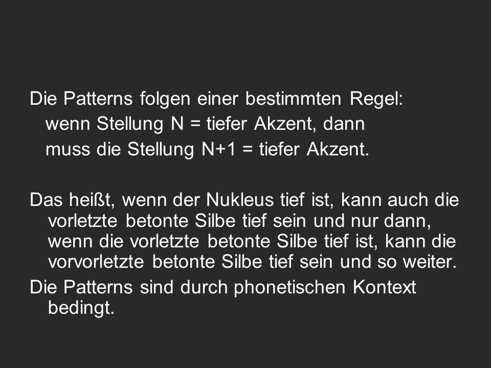 Die Patterns folgen einer bestimmten Regel: wenn Stellung N = tiefer Akzent, dann muss die Stellung N+1 = tiefer Akzent. Das heißt, wenn der Nukleus t