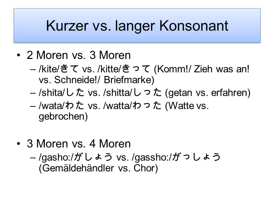 Normale und spezielle Moren Normale Moren V –/a, i, u, e, o/ YV –/wa, ya, yu, yo/ CV –/ki, me, ha/ etc. CYV –/kyo, hya, kyu/ etc. Spezielle Moren Gemi