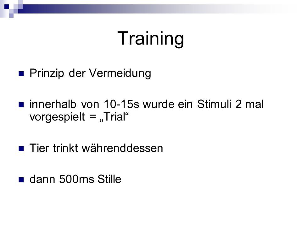 Training Prinzip der Vermeidung innerhalb von 10-15s wurde ein Stimuli 2 mal vorgespielt = Trial Tier trinkt währenddessen dann 500ms Stille