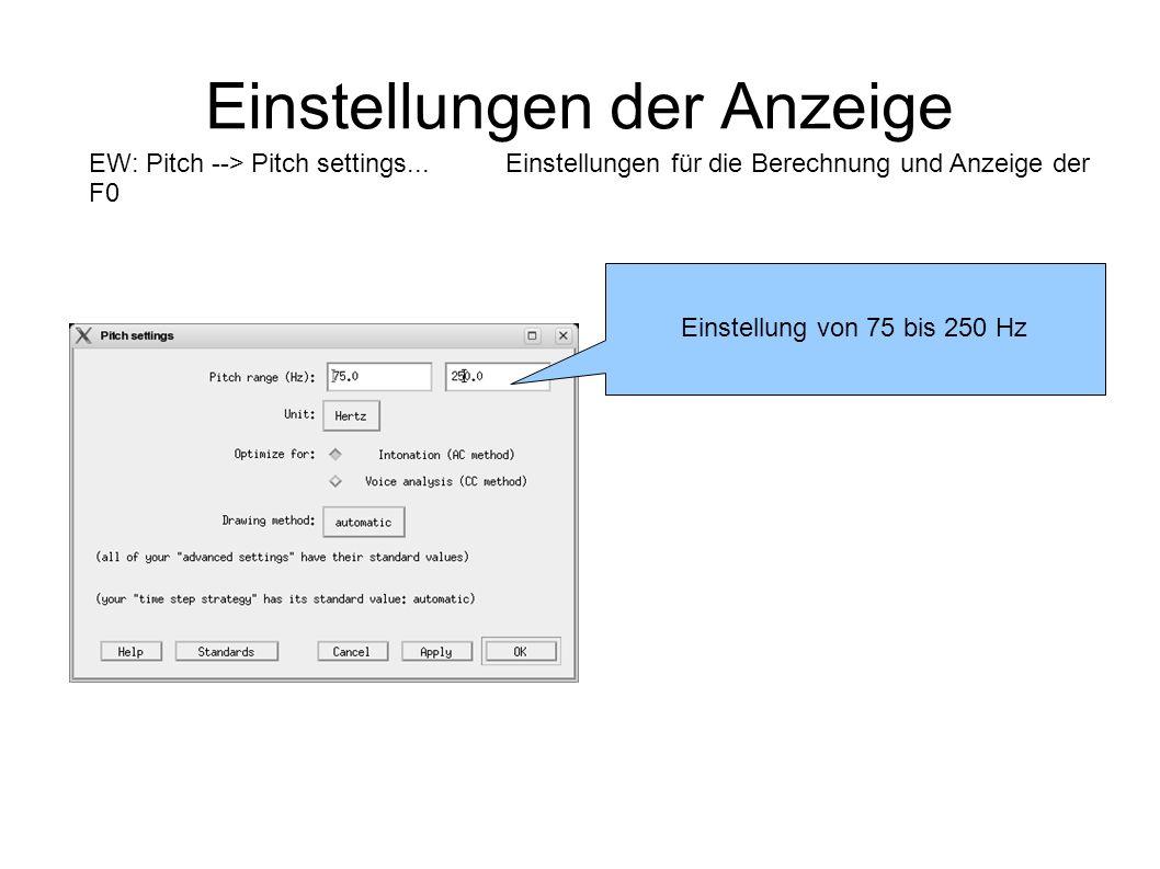 Einstellungen der Anzeige Einstellung von 75 bis 250 Hz EW: Pitch --> Pitch settings...Einstellungen für die Berechnung und Anzeige der F0