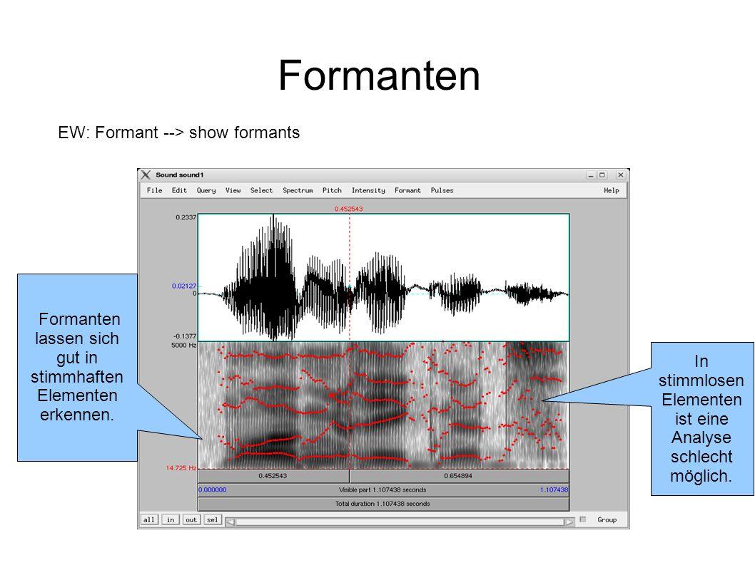 Formanten EW: Formant --> show formants Formanten lassen sich gut in stimmhaften Elementen erkennen. In stimmlosen Elementen ist eine Analyse schlecht