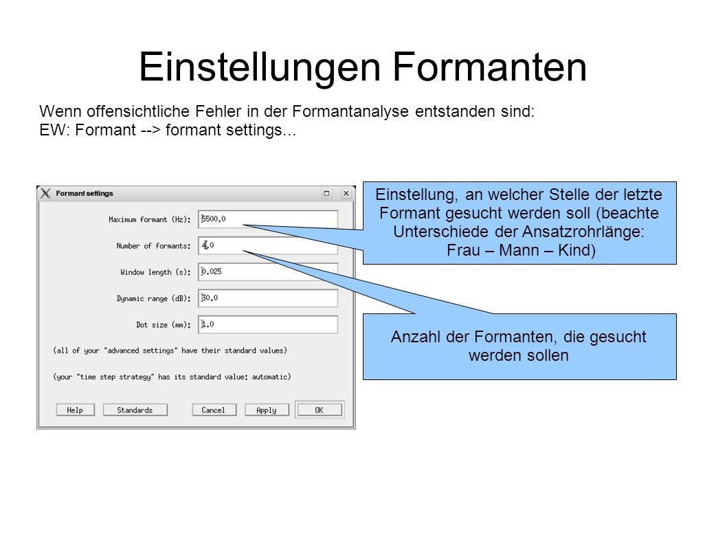 Einstellungen Formanten Wenn offensichtliche Fehler in der Formantanalyse entstanden sind: EW: Formant --> formant settings... Einstellung, an welcher
