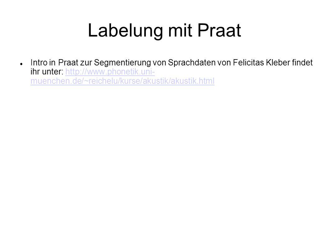 Labelung mit Praat Intro in Praat zur Segmentierung von Sprachdaten von Felicitas Kleber findet ihr unter: http://www.phonetik.uni- muenchen.de/~reich