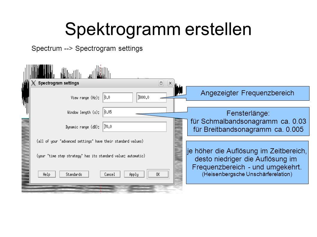 Spektrogramm erstellen Spectrum --> Spectrogram settings Fensterlänge: für Schmalbandsonagramm ca. 0.03 für Breitbandsonagramm ca. 0.005 je höher die