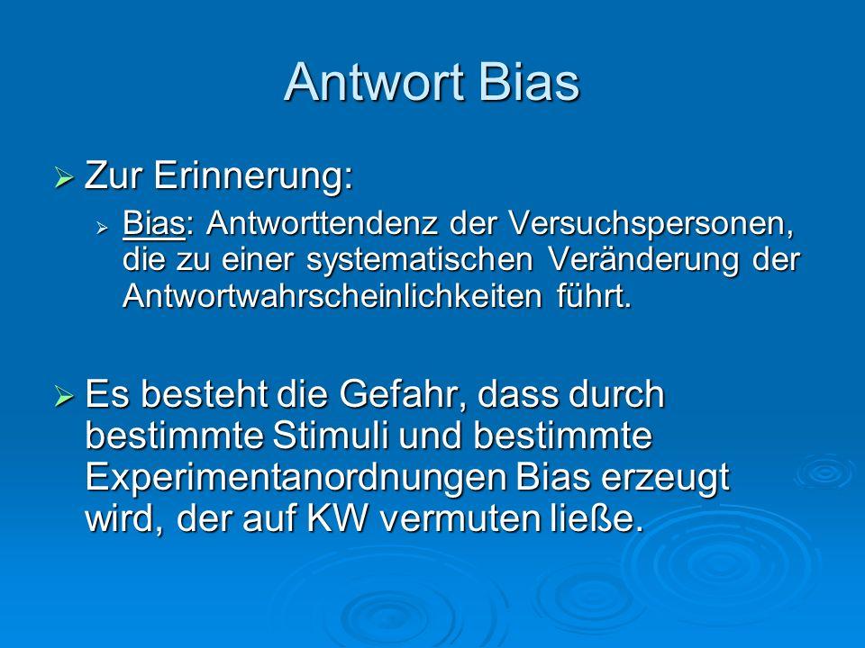 Antwort Bias Zur Erinnerung: Zur Erinnerung: Bias: Antworttendenz der Versuchspersonen, die zu einer systematischen Veränderung der Antwortwahrscheinl