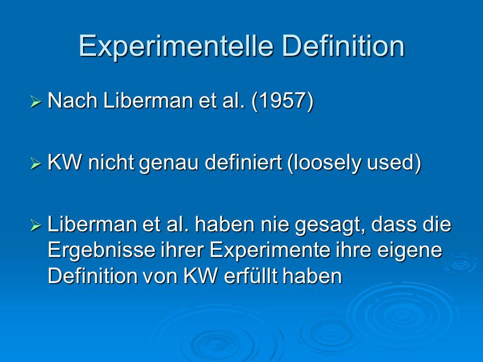 Experimentelle Definition Jedes Experiment dass ein Diskriminationsmaximum enthielt galt sofort als KW Jedes Experiment dass ein Diskriminationsmaximum enthielt galt sofort als KW Einfach für Skeptiker anzuzweifeln (Massaro 1987) Einfach für Skeptiker anzuzweifeln (Massaro 1987) Stimuli unterschiedlicher Kategorien werden immer unterschiedlich wahrgenommen Stimuli unterschiedlicher Kategorien werden immer unterschiedlich wahrgenommen Diskrimination bei Sprache besser wegen schlechter Sprachsynthese Diskrimination bei Sprache besser wegen schlechter Sprachsynthese VP auf Grund des Wissens über Kategorien voreingenommen VP auf Grund des Wissens über Kategorien voreingenommen