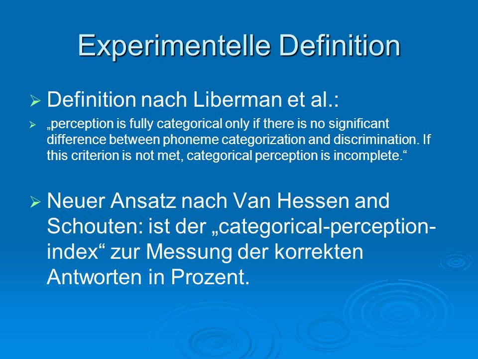 Experimentelle Definition Definition nach Liberman et al.: perception is fully categorical only if there is no significant difference between phoneme
