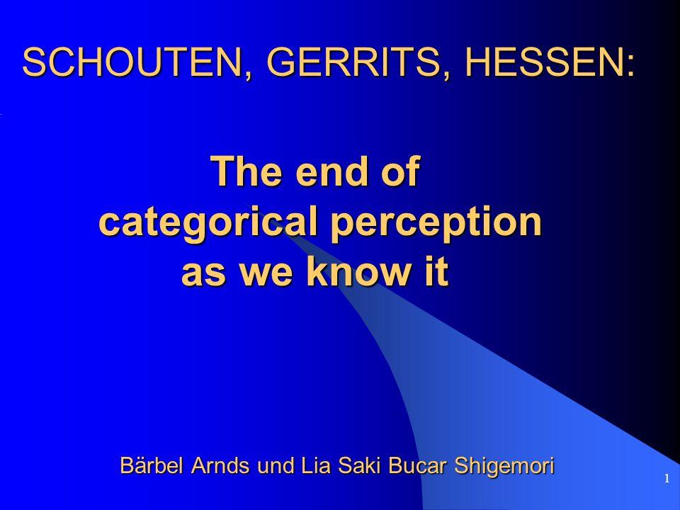 1 SCHOUTEN, GERRITS, HESSEN: Bärbel Arnds und Lia Saki Bucar Shigemori The end of categorical perception categorical perception as we know it