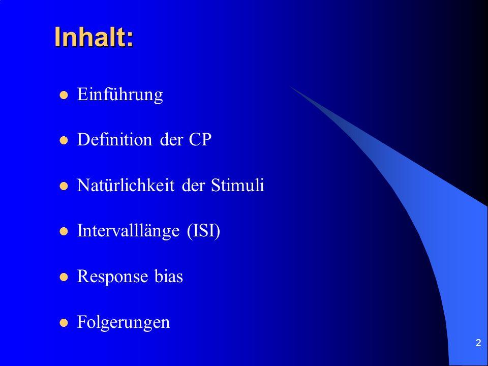 2 Inhalt: Einführung Definition der CP Natürlichkeit der Stimuli Intervalllänge (ISI) Response bias Folgerungen