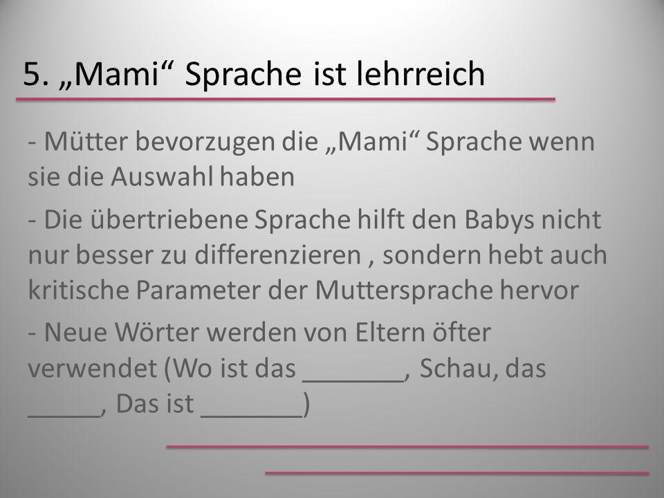 5. Mami Sprache ist lehrreich - Mütter bevorzugen die Mami Sprache wenn sie die Auswahl haben - Die übertriebene Sprache hilft den Babys nicht nur bes
