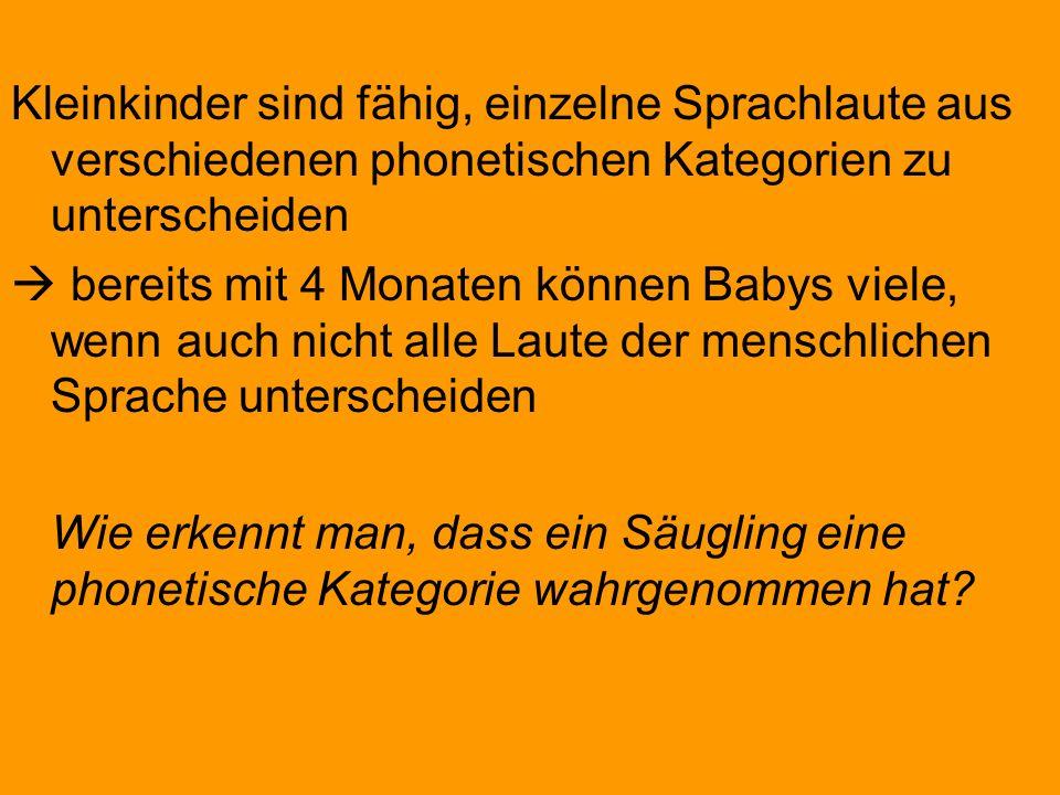 Kleinkinder sind fähig, einzelne Sprachlaute aus verschiedenen phonetischen Kategorien zu unterscheiden bereits mit 4 Monaten können Babys viele, wenn