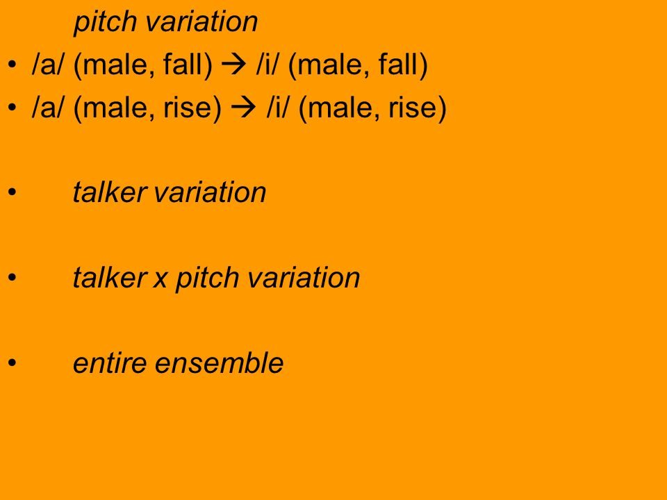 pitch variation /a/ (male, fall) /i/ (male, fall) /a/ (male, rise) /i/ (male, rise) talker variation talker x pitch variation entire ensemble